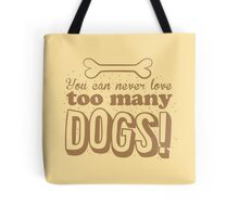 You can never love too many DOGS! Tote Bag