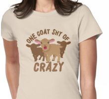 One goat shy of CRAZY Womens Fitted T-Shirt
