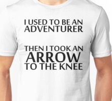 I Used to be an Adventurer, Then I took an Arrow to the Knee Unisex T-Shirt