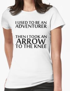 I Used to be an Adventurer, Then I took an Arrow to the Knee Womens Fitted T-Shirt