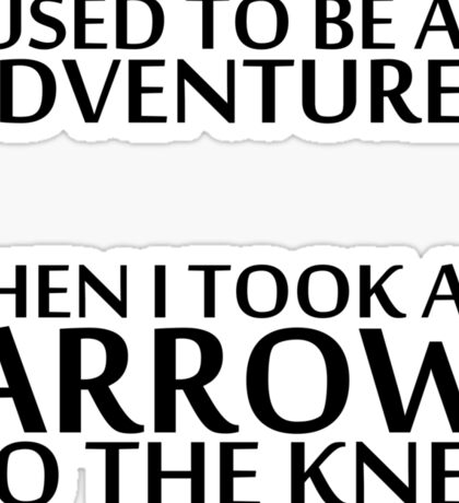 I Used to be an Adventurer, Then I took an Arrow to the Knee Sticker