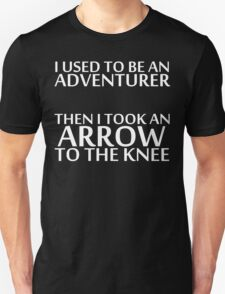 I Used to be an Adventurer, Then I took an Arrow to the Knee (Reversed Colours) Unisex T-Shirt
