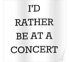 I'd Rather Be At A Concert Black Poster