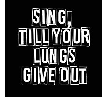 SING, till your lungs give out - FOB –white Photographic Print