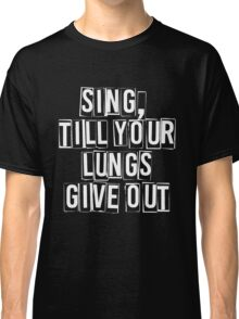 SING, till your lungs give out - FOB –white Classic T-Shirt