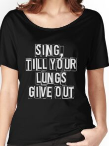 SING, till your lungs give out - FOB –white Women's Relaxed Fit T-Shirt