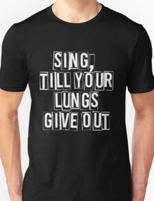 SING, till your lungs give out - FOB –white T-Shirt