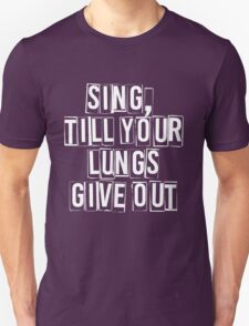 SING, till your lungs give out - FOB –white Unisex T-Shirt