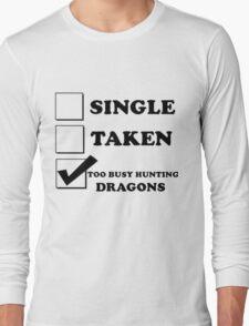 too busy hunting dragons Long Sleeve T-Shirt