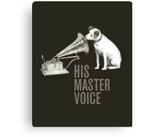 HIS MASTER VOICE part 2 Canvas Print