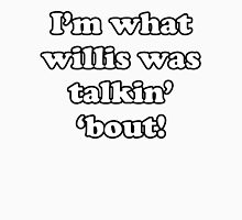 I'm what Willis was talkin' 'bout! Unisex T-Shirt