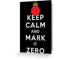 KEEP CALM - MARK IT ZERO Greeting Card