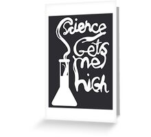 Science Gets Me High Greeting Card