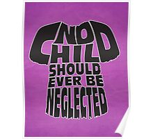 No Child Should Ever Be Neglected Poster