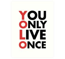 You Only Live Once YOLO Art Print