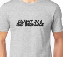 Caught in a rad bromance Unisex T-Shirt