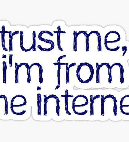 trust me, I'm from the internet Sticker