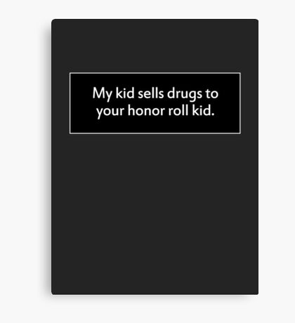 My Kid Sells to Yours Canvas Print