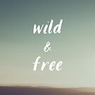 Wild and Free by laurenschroer