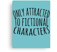 only attracted to fictional characters (3) Canvas Print