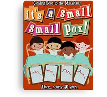 It's a small small pox! Canvas Print