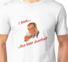 I took the beer shortcut Unisex T-Shirt