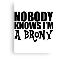 Nobody Knows I'm A Brony Canvas Print
