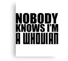 Nobody Knows I'm A Whovian Canvas Print