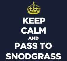 Keep Calm and Pass to Snodgrass (White Text) by howsonisnow