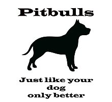 Pitbulls - just like your dog only better Photographic Print