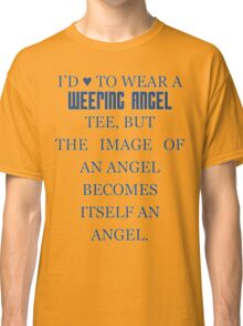 Can't wear a... weeping angel tee! Classic T-Shirt