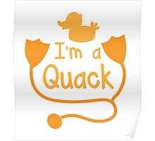 I'm a QUACK! with little duck doctor funny Poster