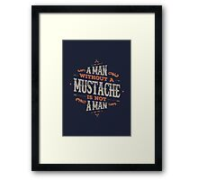A MAN WITHOUT A MUSTACHE IS NOT A MAN Framed Print