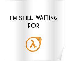 I'm Still Waiting for Half Life 3 Poster