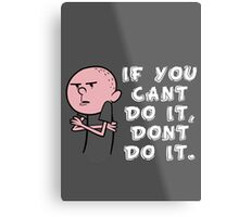 Karl Pilkington - If You Cant Do It Dont Do It Metal Print