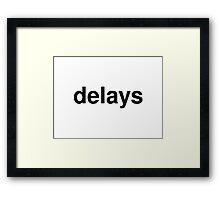 delays Framed Print