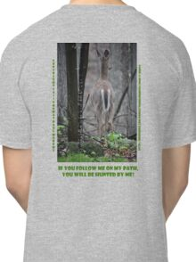 If you follow me on my path you will be hunted by me! Classic T-Shirt