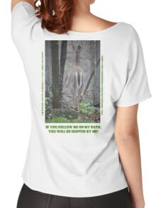 If you follow me on my path you will be hunted by me! Women's Relaxed Fit T-Shirt