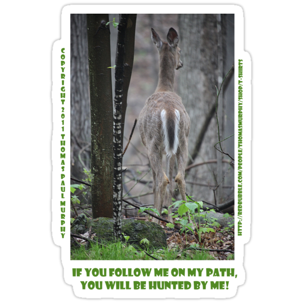 If you follow me on my path you will be hunted by me! by Thomas Murphy