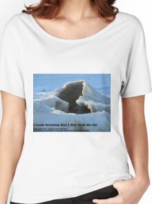 I Look Inviting But I Am Cold As Ice Women's Relaxed Fit T-Shirt