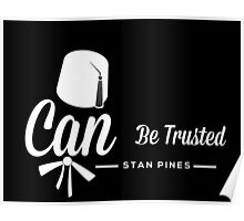 Stan Pines, Can Be Trusted White on Black Poster