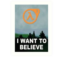I Want To Believe - Half Life 3 Art Print