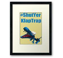 #ShutYerKlapTrap Framed Print
