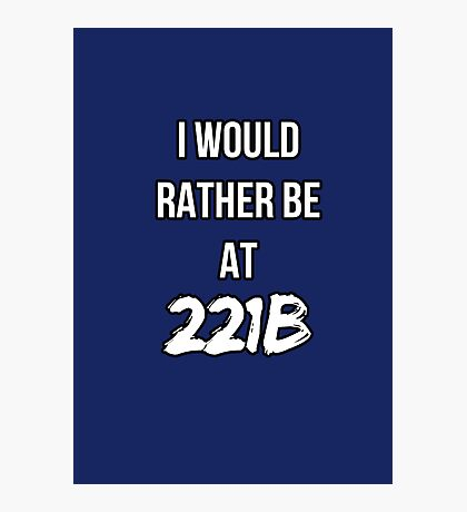 I'd Rather Be At 221B Photographic Print