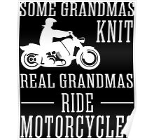 Some Grandmas Knit Real Grandmas Ride Motorcycles Poster