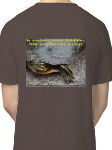 So you were faster this time.  Who says the race is over? Classic T-Shirt