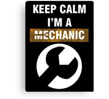 Keep Calm - I'm A Mechanic Canvas Print