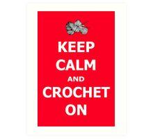 Keep calm and crochet on  Art Print