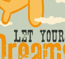 Let your dreams fly high Sticker