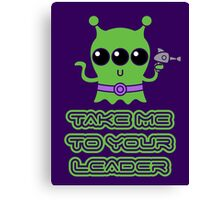 Take me to your leader Canvas Print